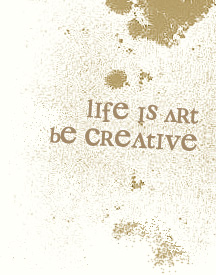 life is art be creative